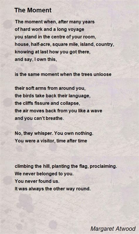The full form of a rondeau consists of four stanzas. The Moment Poem by Margaret Atwood - Poem Hunter