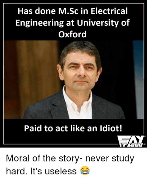 Electrical Engineer Memes - has done msc in electrical engineering at university of oxford paid to act like an idiot moral