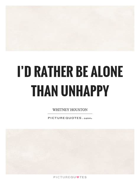 Id Rather Be Lonely Quotes