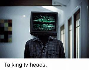 Talking Tv Heads | Meme on ME.ME