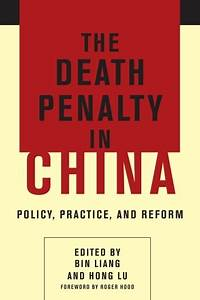 The Death Penalty in China - Policy, Practice, and Reform ...