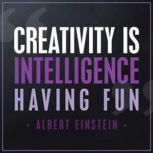 """""""Creativity is Intelligence Having Fun."""" -Albert Einstein ..."""