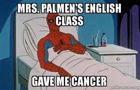 Spiderman Cancer Meme - mrs palmen s english class gave me cancer spiderman cancer make a meme