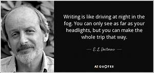 E. L. Doctorow quote: Writing is like driving at night in ...