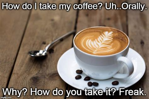 How Do I Take My Coffee? Gold Trim Coffee Table Champagne Brewer Parts Contigo Travel Mug Review Egg Shaped Sour Cream Cake In A Bundt Pan Lamp Gumtree Coast