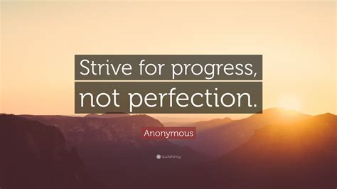 "Anonymous Quote ""strive For Progress, Not Perfection"