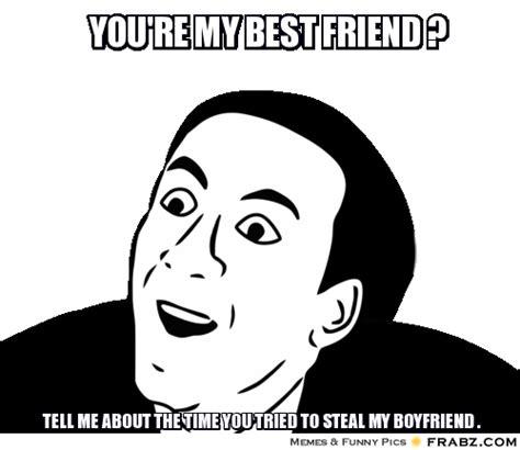 My Best Friend Meme - you re my best friend you don t say blank meme generator captionator