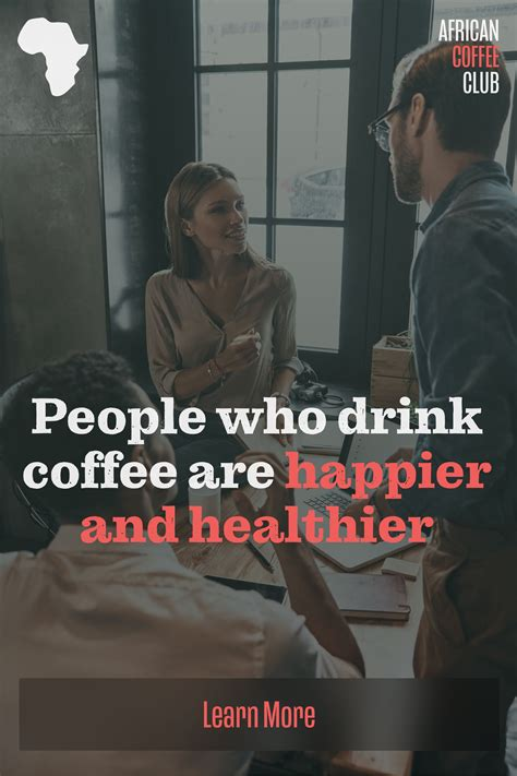 It probably is good for your brain, and it's definitely good for your heart, bones, muscles, and overall health. They are smarter: The caffeine in coffee blocks the adenosine in the brain, which is an ...