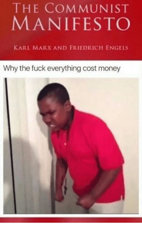 communist manifesto money why marx karl engels cost everything friedrich memes meme fuck earned hardly month spend accurate spetznaz pretty