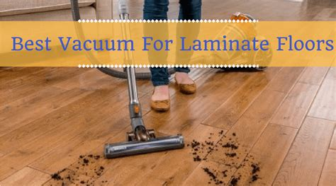 vacuum cleaner for laminate floors best vacuum for laminate floors reviews and ratings of 2018