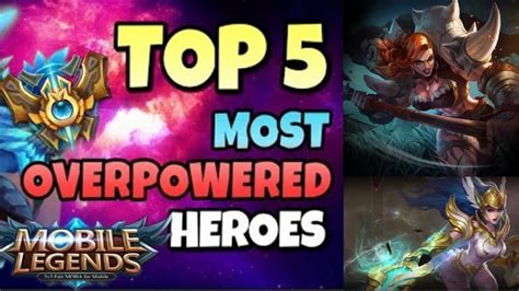 Top 5 Most Overpowered Heroes In Mobile Legends 2017 (mai