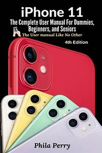 Iphone 11  The Complete User Manual For Dummies  Beginners