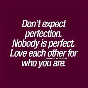 Nobody Is Perfect Möbel : don t expect perfection nobody is perfect love each other for who you are blandat pinterest ~ Bigdaddyawards.com Haus und Dekorationen