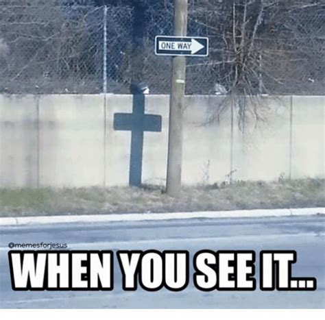 See Memes - one way memesforiesus when you see it when you see it meme on sizzle