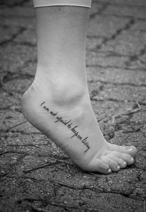 I am not afraid to keep on living | Let's get tatted up :) | Tattoos, Word tattoos, Foot tattoos