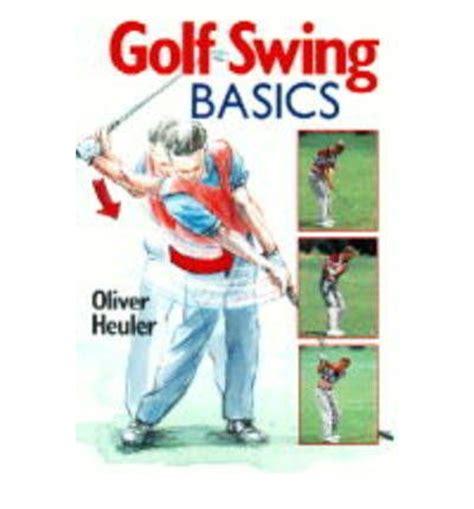 golf swing basics golf swing basics oliver heuler 9780806938783