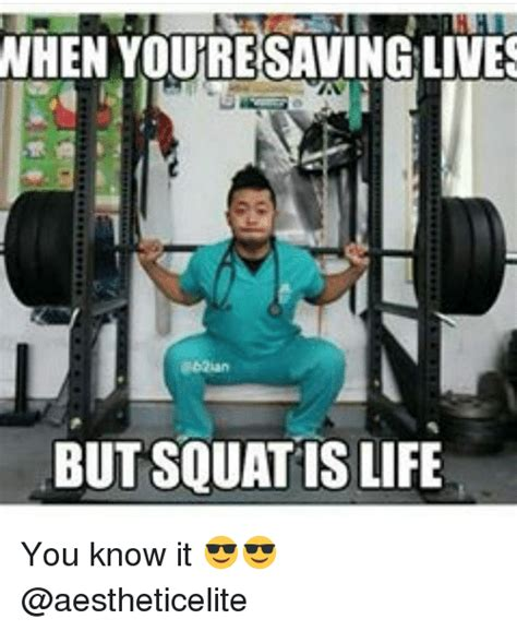 Gym Life Meme - en youresaving lives but squat is life you know it gym meme on sizzle