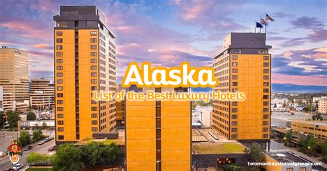 List Of The Best Hotels In Alaska, Usa  From Cheap To