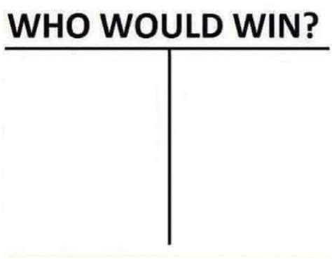 blank meme template who would win blank template imgflip