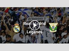 La Liga Preview Real Madrid vs Leganes