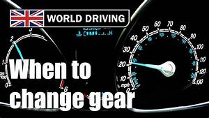 When to change gear in a manual/stick shift car. Changing ...