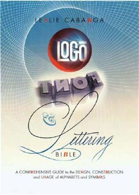 logo font lettering bible  comprehensive guide   design construction  usage