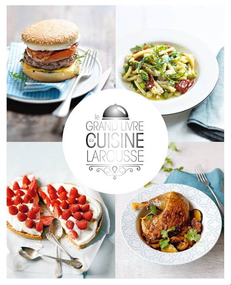 cuisine larousse livre le grand livre de cuisine larousse camille depraz