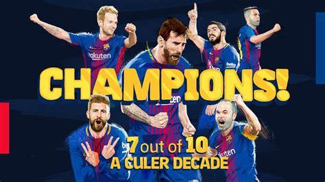 LA LIGA CHAMPIONS 2017 - 2018 | A culer decade ...