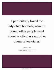 I particularly loved the adjective bookish, which I found ...