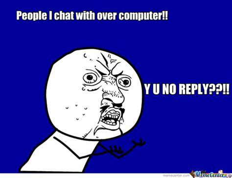 Y U No Reply Meme - y u no reply by trollfaceaccepted meme center