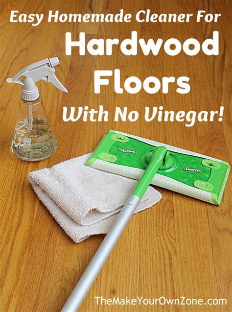 Hardwood Floor Cleaner Vinegar by My Quot No Vinegar Quot Cleaner For Hardwood Floors The Make