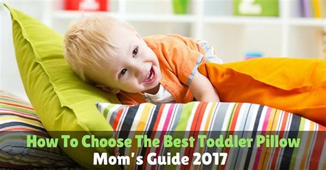 best toddler pillow how to choose the best toddler pillow s guide 2017