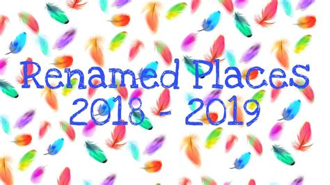 RENAMED PLACES 2018 -2019 - YouTube