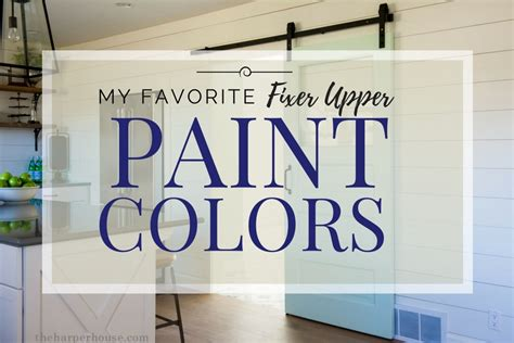 fixer upper paint colors my favorites the harper house