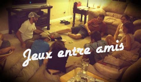 Jeu Entre Amis by Jeux Pour Soir E Entre Amis