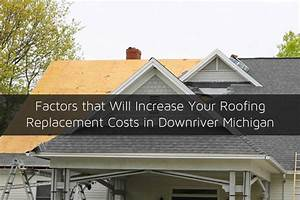 Factors that Will Increase Your Roofing Replacement Costs ...