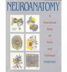 Neuroanatomy: A Functional Atlas of Parts and Pathways ...