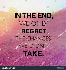 regret the chances you didn t take Quotes