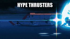 HYPE THRUSTERS GIF Create Discover And Share On Gfycat