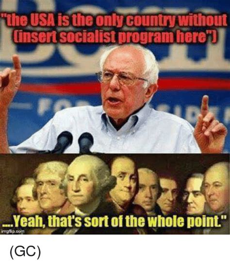 Socialist Memes - the usa is the only country without insert socialist program here l yeah that s sort of the