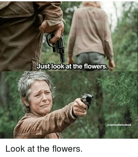 Look At The Flowers Meme - 25 best memes about look at the flowers look at the flowers memes