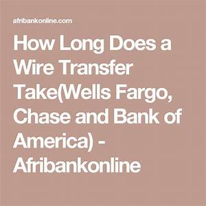 How Long Does A Wire Transfer Take Wells Fargo  Chase And