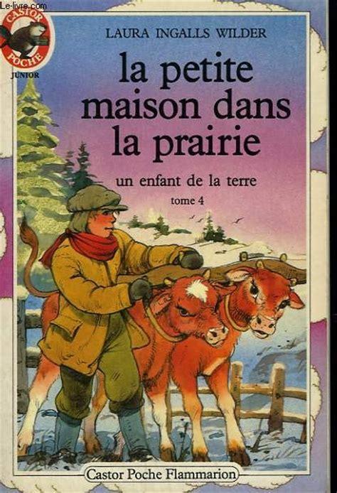 la maison dans la prairie livres la maison dans la prairie tome 4 un enfant de la terre livraddict
