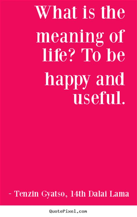 what is the meaning of a quotes about life what is the meaning of life to be happy and useful