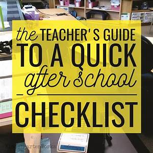 The Teacher U0026 39 S Guide To A Quick After School Checklist