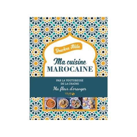 livre de cuisine marocaine ma cuisine marocaine librairie gourmande