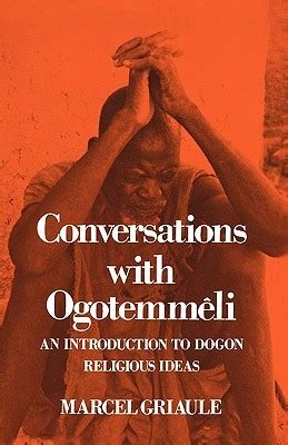 conversations  ogotemmeli  introduction  dogon religious ideas  marcel griaule