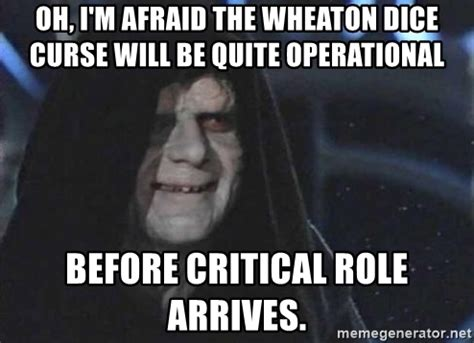 Critical Role Memes - oh i m afraid the wheaton dice curse will be quite operational before critical role arrives