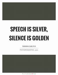 Speech is silve... Silence Golden Quotes