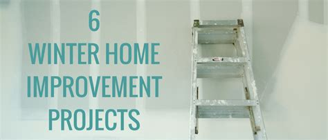 6 Winter Home Improvement Projects